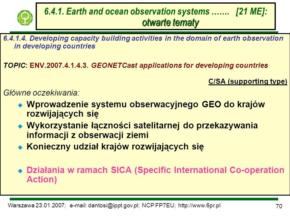 Warszawa 23.01.2007; e-mail: dantosi@ippt.gov.pl; NCP FP7EU; http://www.6pr.pl 70 otwarte tematy 6.4.1. Earth and ocean observation systems ……. [21 ME