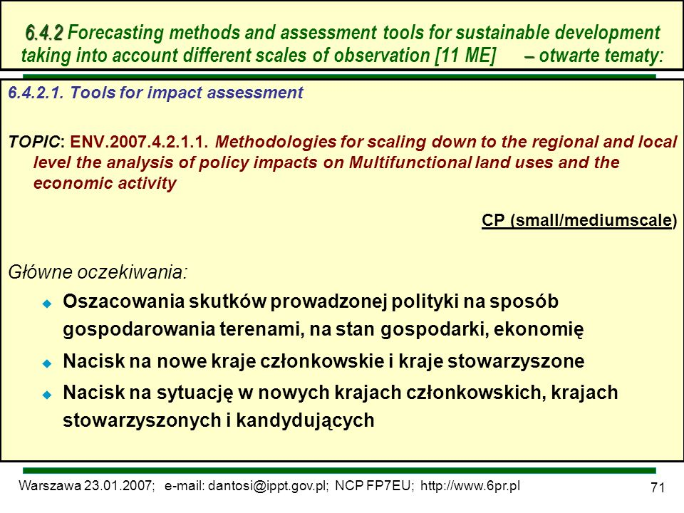 Warszawa 23.01.2007; e-mail: dantosi@ippt.gov.pl; NCP FP7EU; http://www.6pr.pl 71 6.4.2 – 6.4.2 Forecasting methods and assessment tools for sustainab