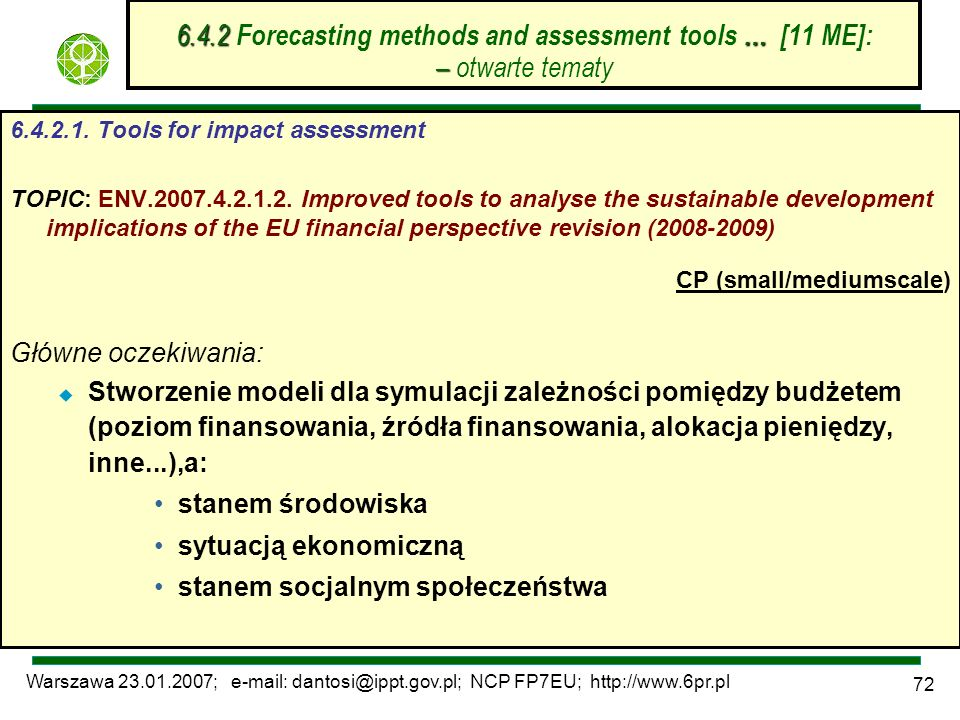 Warszawa 23.01.2007; e-mail: dantosi@ippt.gov.pl; NCP FP7EU; http://www.6pr.pl 72 6.4.2.1. Tools for impact assessment TOPIC: ENV.2007.4.2.1.2. Improv
