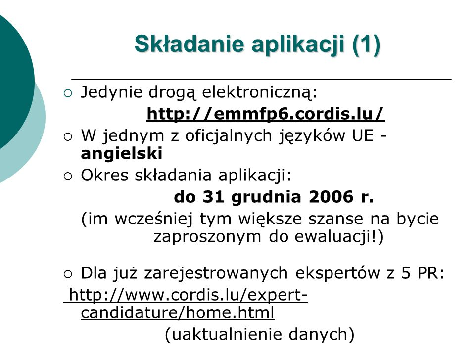 Składanie aplikacji (1) Jedynie drogą elektroniczną: http://emmfp6.cordis.lu/ W jednym z oficjalnych języków UE - angielski Okres składania aplikacji: do 31 grudnia 2006 r.
