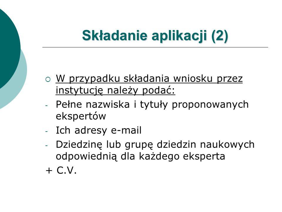 Składanie aplikacji (3) W przypadku składania wniosku samodzielnie należy podać: - Imię i nazwisko - Tytuł naukowy - Adres e-mail - Opis dziedziny badawczej + C.V.