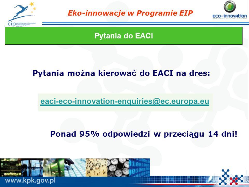 Eko-innowacje w Programie EIP Pytania do EACI Pytania można kierować do EACI na dres: Ponad 95% odpowiedzi w przeciągu 14 dni!