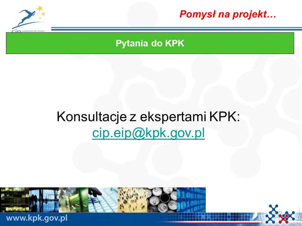 Pomysł na projekt… Konsultacje z ekspertami KPK: cip.eip@kpk.gov.pl cip.eip@kpk.gov.pl Pytania do KPK