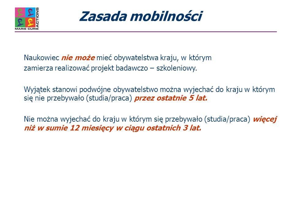 Zasada mobilności Naukowiec nie może mieć obywatelstwa kraju, w którym zamierza realizować projekt badawczo – szkoleniowy.