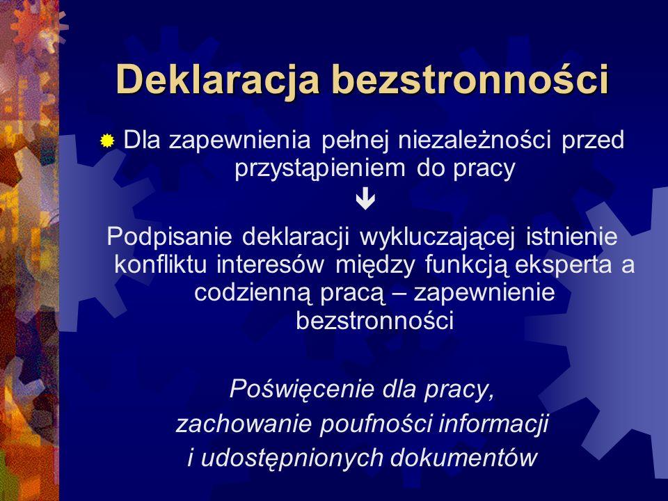 Deklaracja bezstronności Dla zapewnienia pełnej niezależności przed przystąpieniem do pracy Podpisanie deklaracji wykluczającej istnienie konfliktu interesów między funkcją eksperta a codzienną pracą – zapewnienie bezstronności Poświęcenie dla pracy, zachowanie poufności informacji i udostępnionych dokumentów