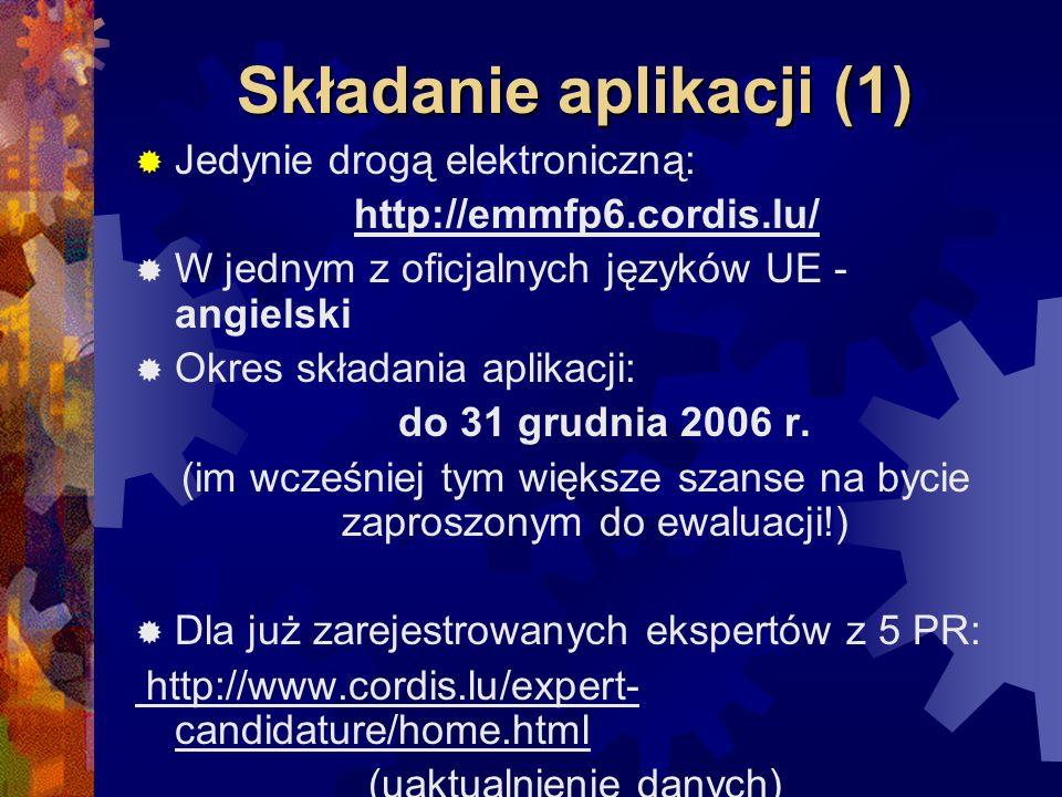Składanie aplikacji (1) Jedynie drogą elektroniczną: http://emmfp6.cordis.lu/ W jednym z oficjalnych języków UE - angielski Okres składania aplikacji: