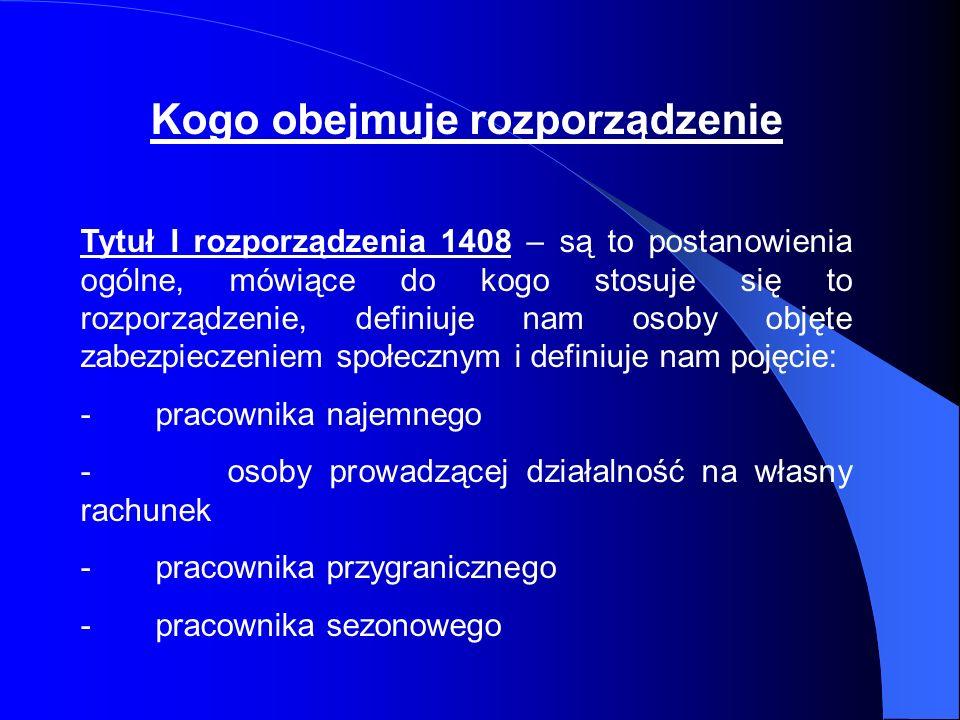 Kogo obejmuje rozporządzenie Tytuł I rozporządzenia 1408 – są to postanowienia ogólne, mówiące do kogo stosuje się to rozporządzenie, definiuje nam os