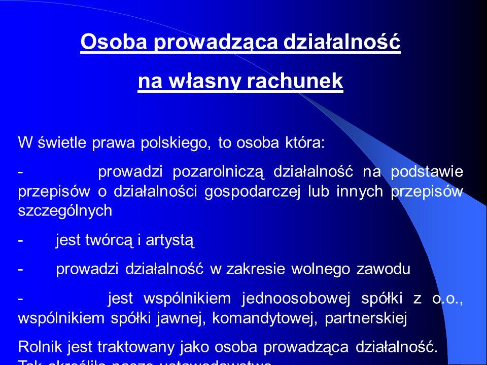 Osoba prowadząca działalność na własny rachunek W świetle prawa polskiego, to osoba która: - prowadzi pozarolniczą działalność na podstawie przepisów