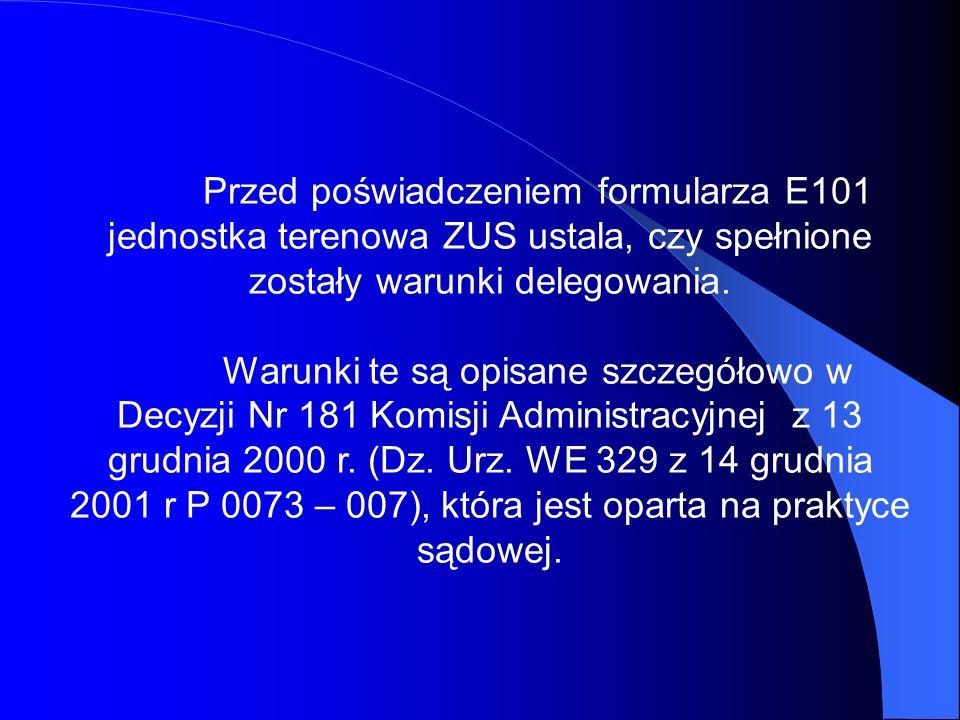 Przed poświadczeniem formularza E101 jednostka terenowa ZUS ustala, czy spełnione zostały warunki delegowania. Warunki te są opisane szczegółowo w Dec