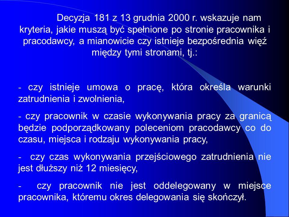 Decyzja 181 z 13 grudnia 2000 r. wskazuje nam kryteria, jakie muszą być spełnione po stronie pracownika i pracodawcy, a mianowicie czy istnieje bezpoś