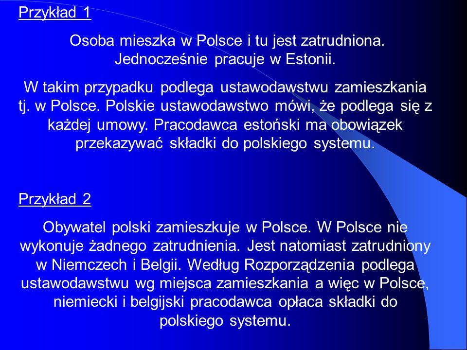 Przykład 1 Osoba mieszka w Polsce i tu jest zatrudniona. Jednocześnie pracuje w Estonii. W takim przypadku podlega ustawodawstwu zamieszkania tj. w Po