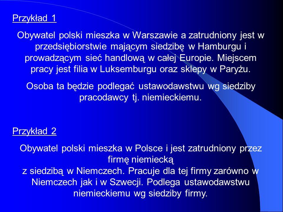 Przykład 1 Obywatel polski mieszka w Warszawie a zatrudniony jest w przedsiębiorstwie mającym siedzibę w Hamburgu i prowadzącym sieć handlową w całej