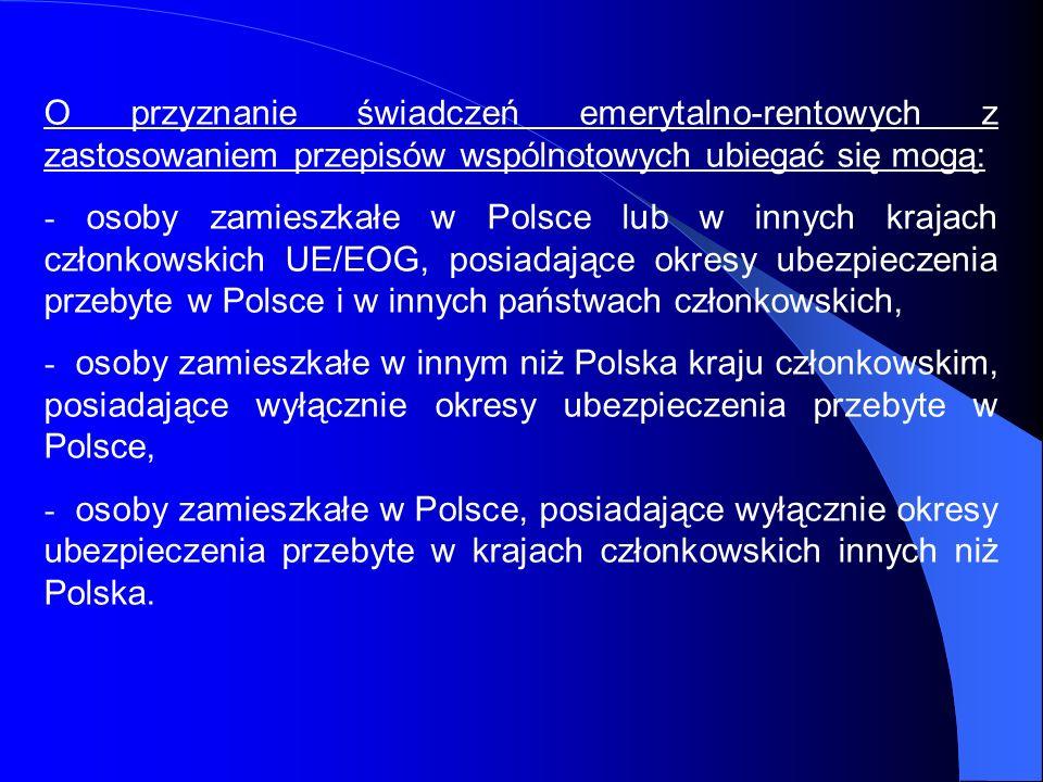 O przyznanie świadczeń emerytalno-rentowych z zastosowaniem przepisów wspólnotowych ubiegać się mogą: - osoby zamieszkałe w Polsce lub w innych krajac
