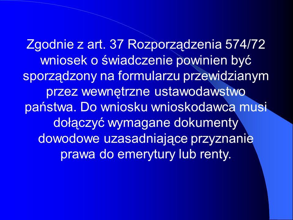 Zgodnie z art. 37 Rozporządzenia 574/72 wniosek o świadczenie powinien być sporządzony na formularzu przewidzianym przez wewnętrzne ustawodawstwo pańs