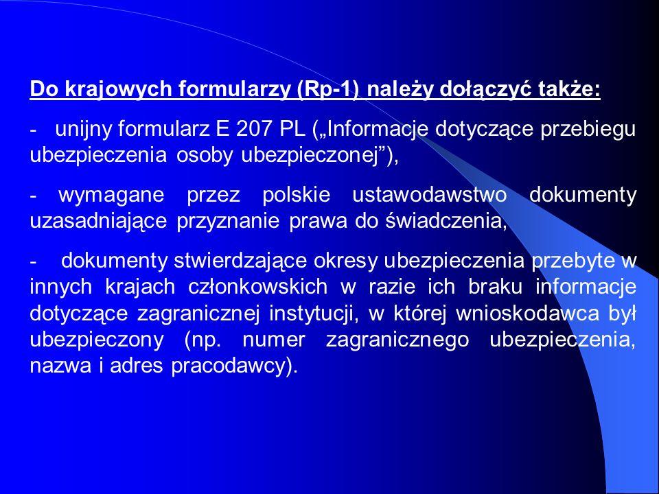 Do krajowych formularzy (Rp-1) należy dołączyć także: - unijny formularz E 207 PL (Informacje dotyczące przebiegu ubezpieczenia osoby ubezpieczonej),