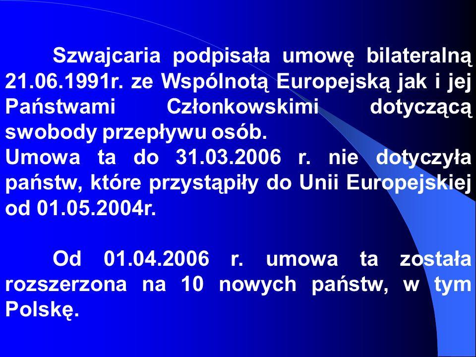 Szwajcaria podpisała umowę bilateralną 21.06.1991r. ze Wspólnotą Europejską jak i jej Państwami Członkowskimi dotyczącą swobody przepływu osób. Umowa