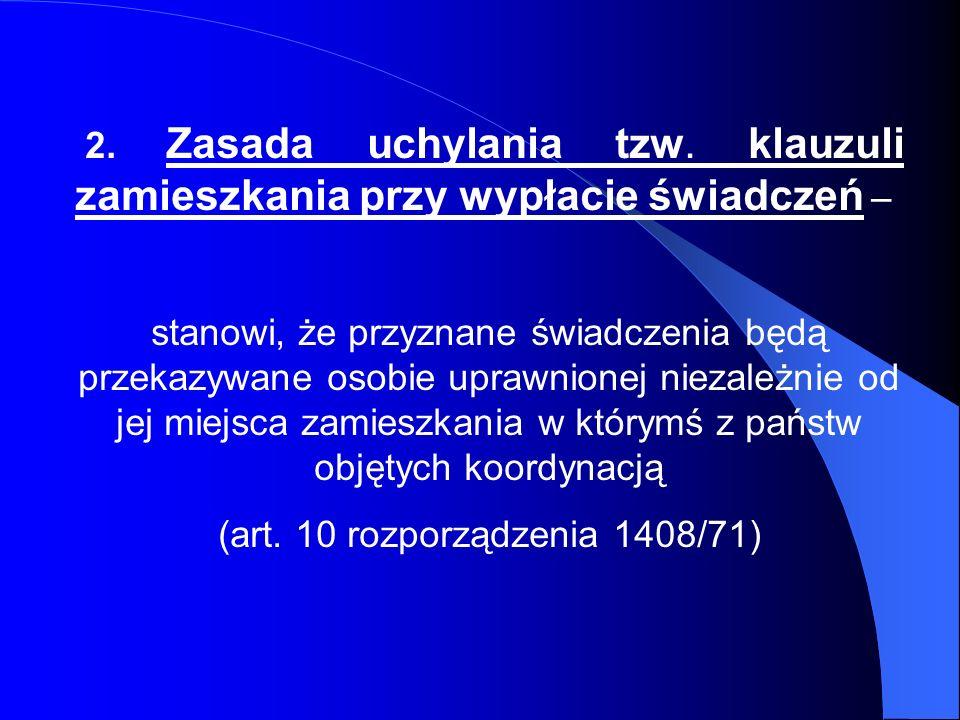 2. Zasada uchylania tzw. klauzuli zamieszkania przy wypłacie świadczeń – stanowi, że przyznane świadczenia będą przekazywane osobie uprawnionej niezal