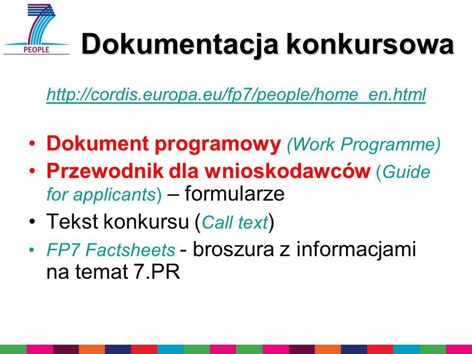 Dokumentacja konkursowa Dokumentacja konkursowa http://cordis.europa.eu/fp7/people/home_en.html Dokument programowy (Work Programme) Przewodnik dla wn