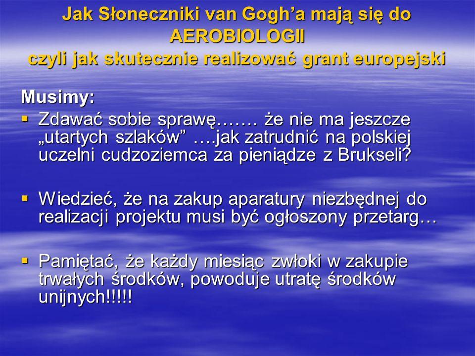 Jak Słoneczniki van Gogha mają się do AEROBIOLOGII czyli jak skutecznie realizować grant europejski Powinniśmy wiedzieć : Powinniśmy wiedzieć : że jeśli koordynujemy projekt musimy spisać porozumienie z partnerami dotyczące sposobu przekazywania pieniędzy osobom wyjeżdżających od koordynatora do partnerów!!!.