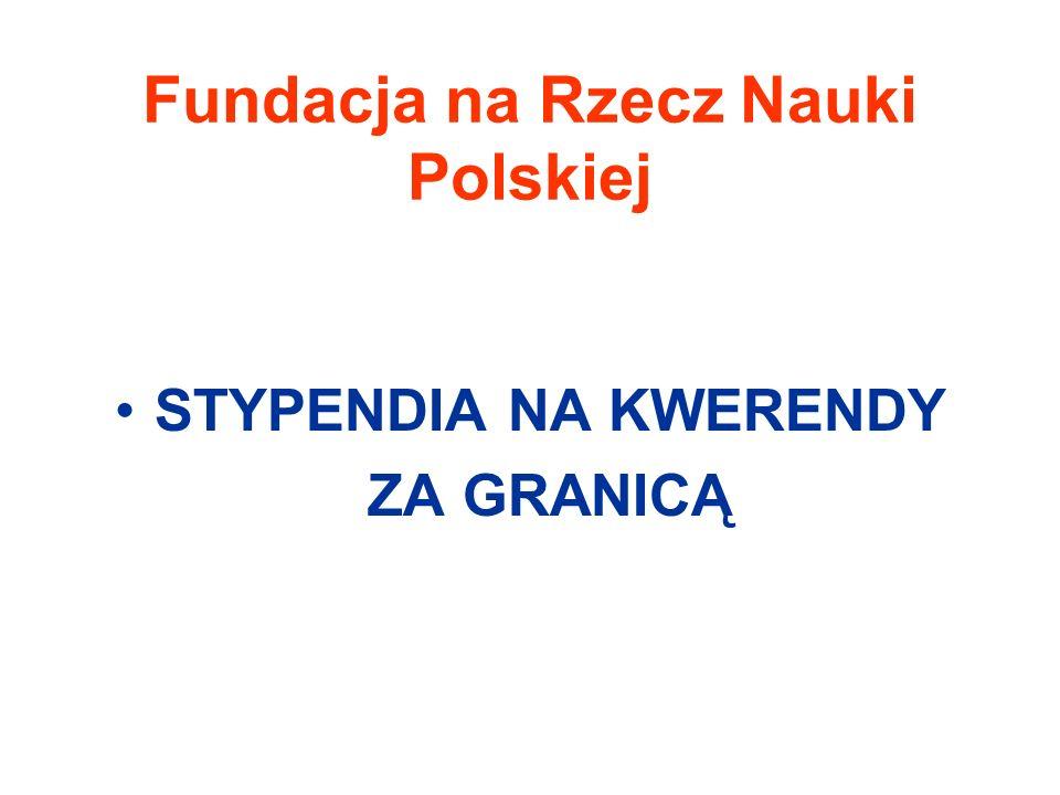 Fundacja na Rzecz Nauki Polskiej STYPENDIA NA KWERENDY ZA GRANICĄ