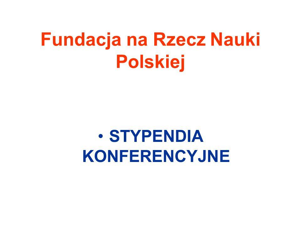 Fundacja na Rzecz Nauki Polskiej STYPENDIA KONFERENCYJNE