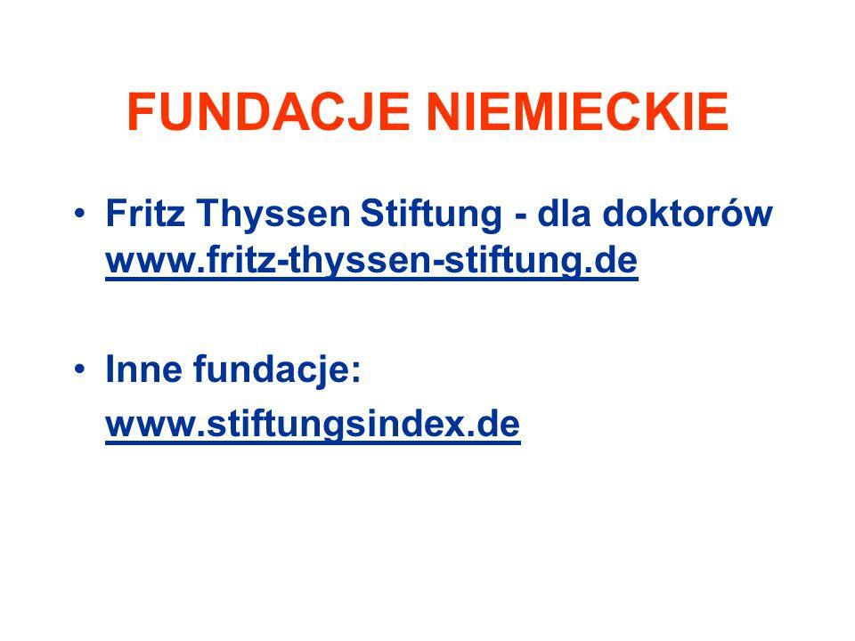 FUNDACJE NIEMIECKIE Fritz Thyssen Stiftung - dla doktorów www.fritz-thyssen-stiftung.de Inne fundacje: www.stiftungsindex.de