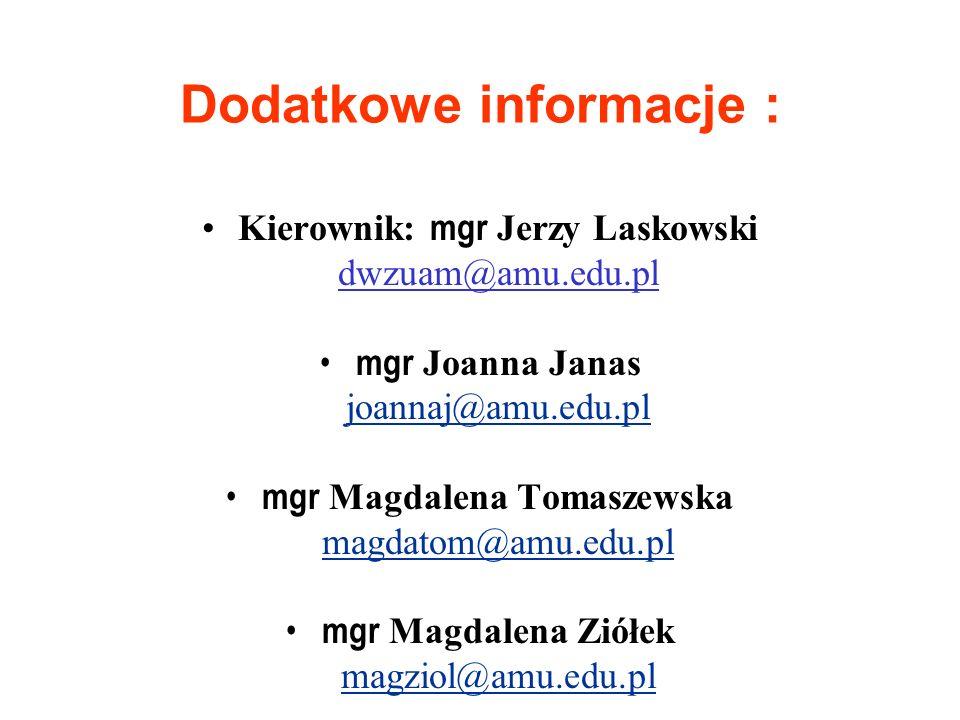 Dodatkowe informacje : Kierownik: mgr Jerzy Laskowski dwzuam@amu.edu.pl mgr Joanna Janas joannaj@amu.edu.pl mgr Magdalena Tomaszewska magdatom@amu.edu.pl mgr Magdalena Ziółek magziol@amu.edu.pl