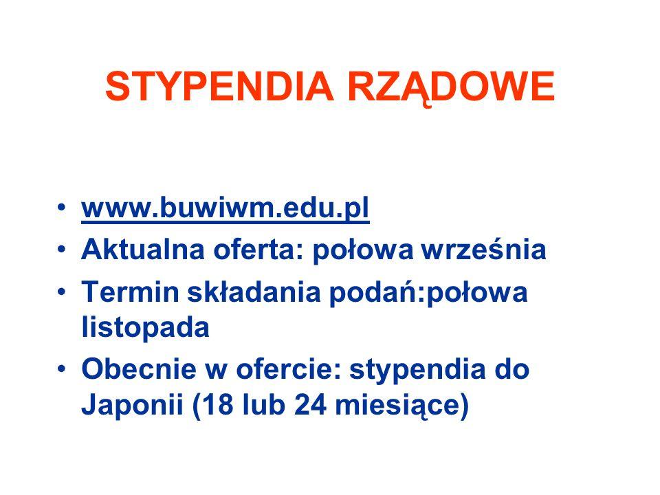 STYPENDIA RZĄDOWE www.buwiwm.edu.pl Aktualna oferta: połowa września Termin składania podań:połowa listopada Obecnie w ofercie: stypendia do Japonii (18 lub 24 miesiące)