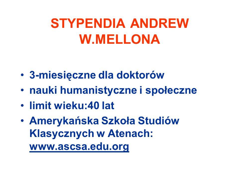 STYPENDIA ANDREW W.MELLONA 3-miesięczne dla doktorów nauki humanistyczne i społeczne limit wieku:40 lat Amerykańska Szkoła Studiów Klasycznych w Atenach: www.ascsa.edu.org