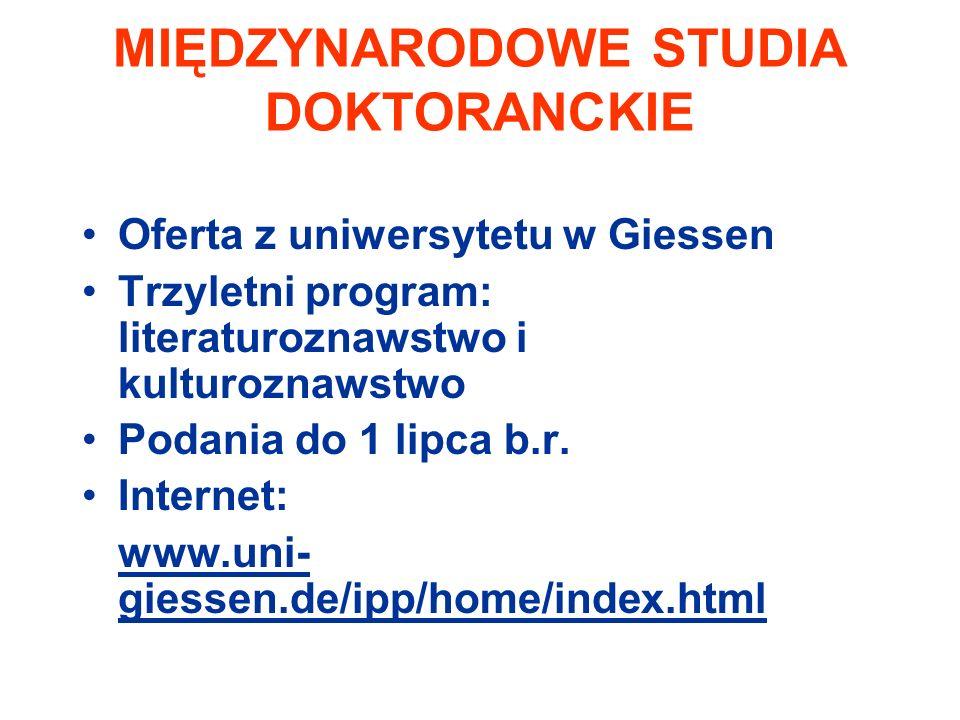 MIĘDZYNARODOWE STUDIA DOKTORANCKIE Oferta z uniwersytetu w Giessen Trzyletni program: literaturoznawstwo i kulturoznawstwo Podania do 1 lipca b.r.