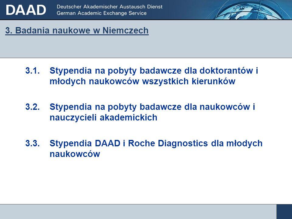 3. Badania naukowe w Niemczech 3.1.Stypendia na pobyty badawcze dla doktorantów i młodych naukowców wszystkich kierunków 3.2.Stypendia na pobyty badaw