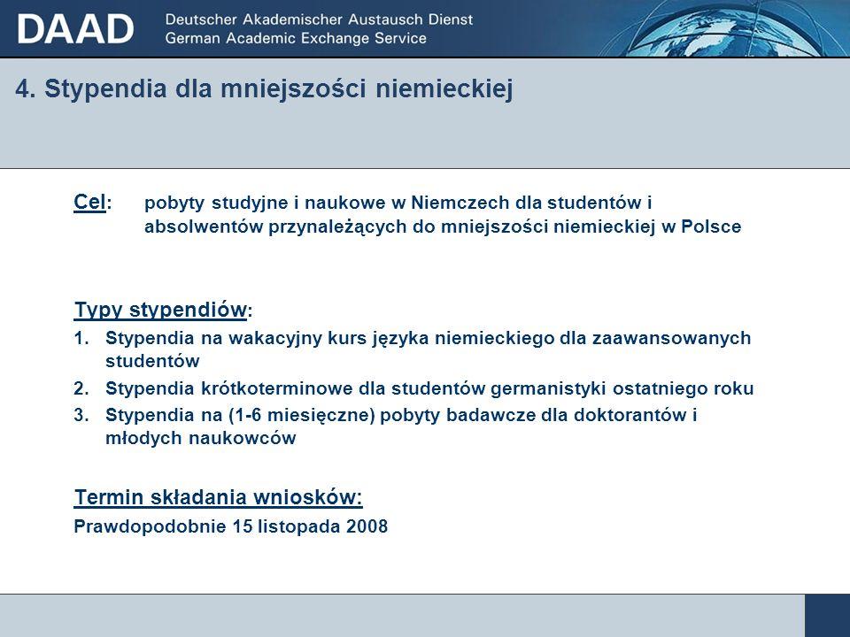 4. Stypendia dla mniejszości niemieckiej Cel : pobyty studyjne i naukowe w Niemczech dla studentów i absolwentów przynależących do mniejszości niemiec