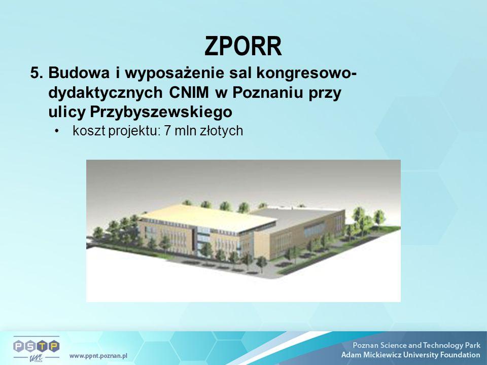 ZPORR 5.Budowa i wyposażenie sal kongresowo- dydaktycznych CNIM w Poznaniu przy ulicy Przybyszewskiego koszt projektu: 7 mln złotych