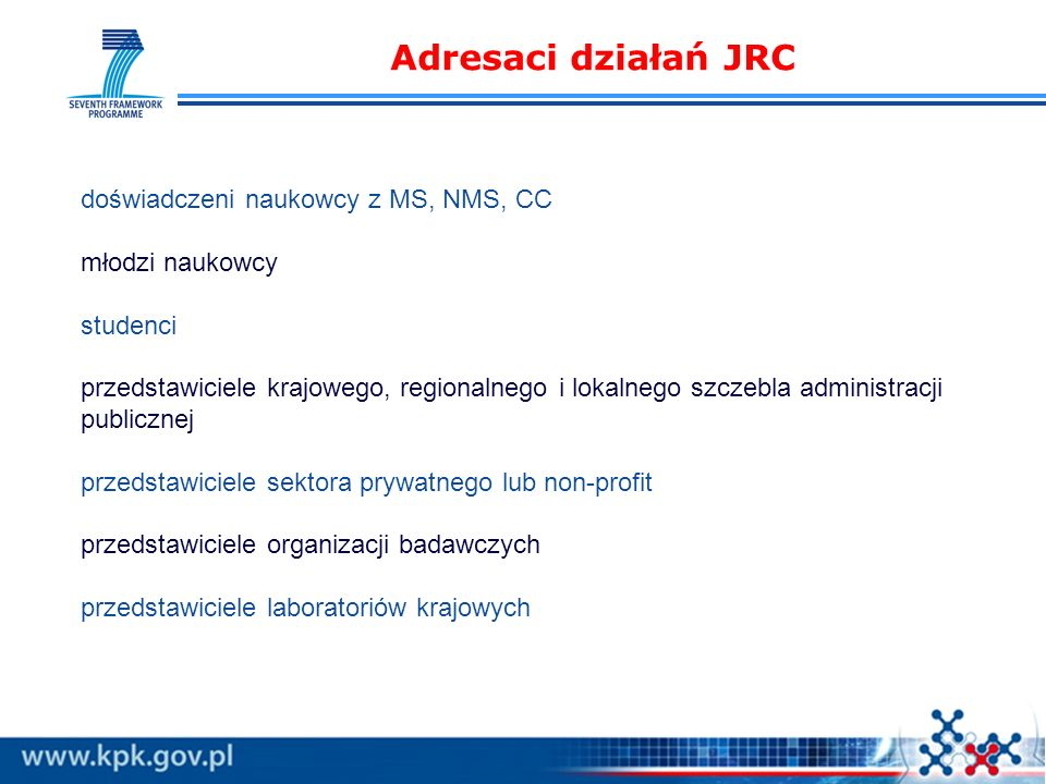 Formy współpracy indywidualnej z JRC Personel statutowy Personel niestatutowy ( Personel statutowy (Statutory staff) Urzędnicy (Officials) Pracownicy tymczasowi (Temporary agents) Pracownicy kontraktowi (Contractual agents) Personel niestatutowy (Non-statutory staff) Stypendia kat.