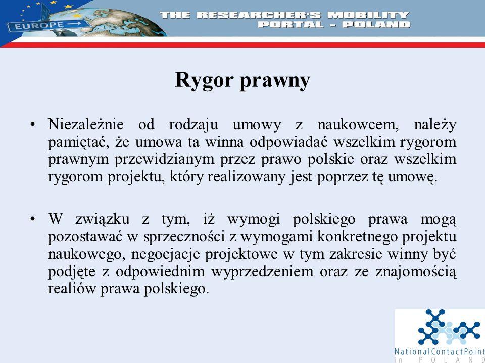 Rygor prawny Niezależnie od rodzaju umowy z naukowcem, należy pamiętać, że umowa ta winna odpowiadać wszelkim rygorom prawnym przewidzianym przez prawo polskie oraz wszelkim rygorom projektu, który realizowany jest poprzez tę umowę.
