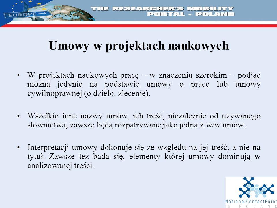 Umowy w projektach naukowych W projektach naukowych pracę – w znaczeniu szerokim – podjąć można jedynie na podstawie umowy o pracę lub umowy cywilnoprawnej (o dzieło, zlecenie).