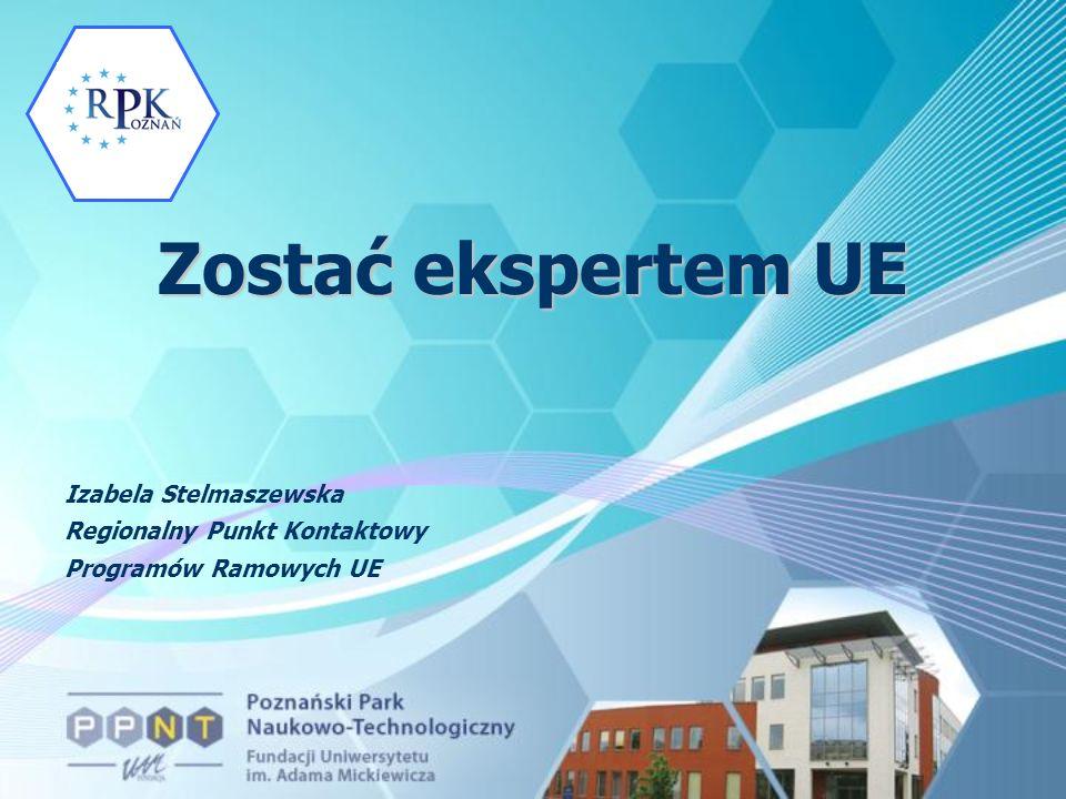 Zostać ekspertem UE Izabela Stelmaszewska Regionalny Punkt Kontaktowy Programów Ramowych UE