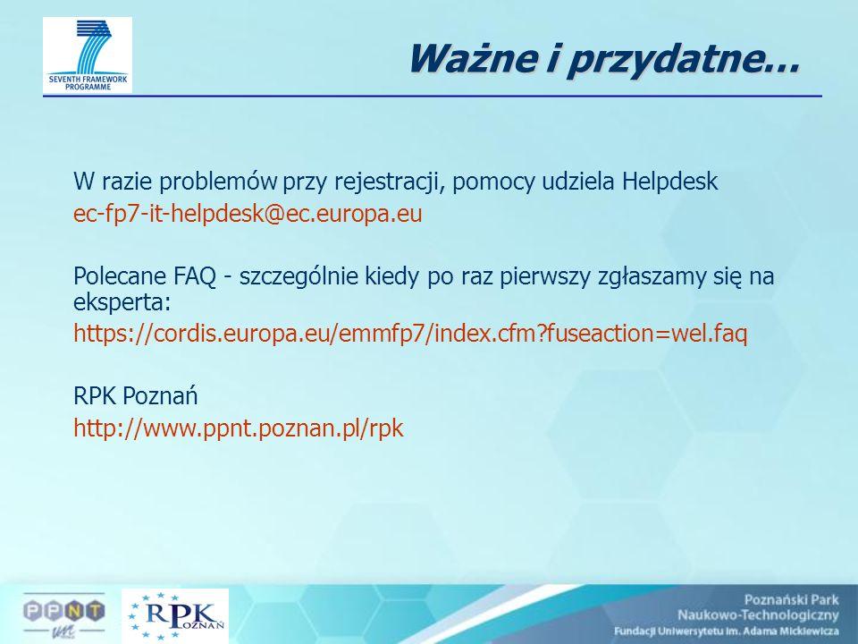 Ważne i przydatne… W razie problemów przy rejestracji, pomocy udziela Helpdesk ec-fp7-it-helpdesk@ec.europa.eu Polecane FAQ - szczególnie kiedy po raz