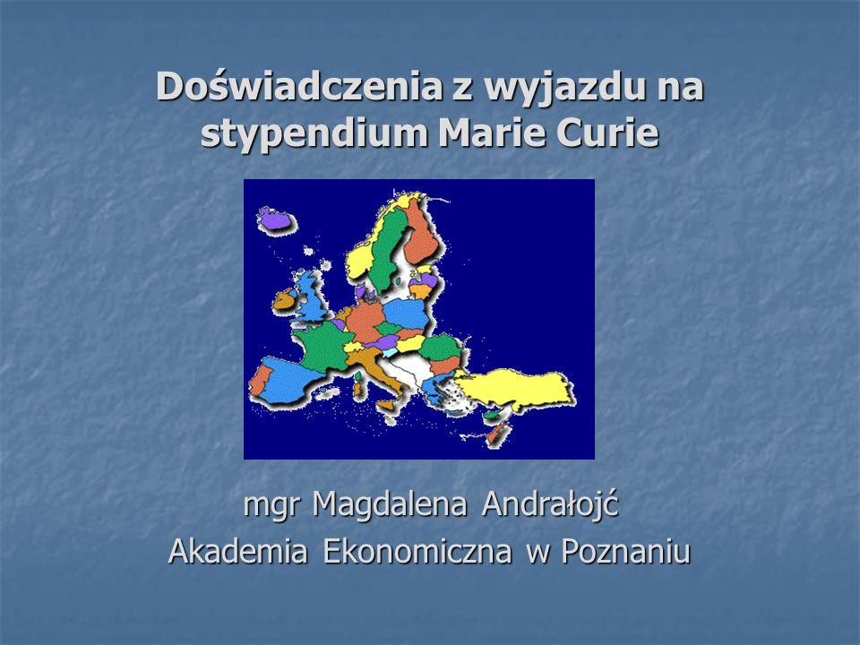 Doświadczenia z wyjazdu na stypendium Marie Curie mgr Magdalena Andrałojć Akademia Ekonomiczna w Poznaniu