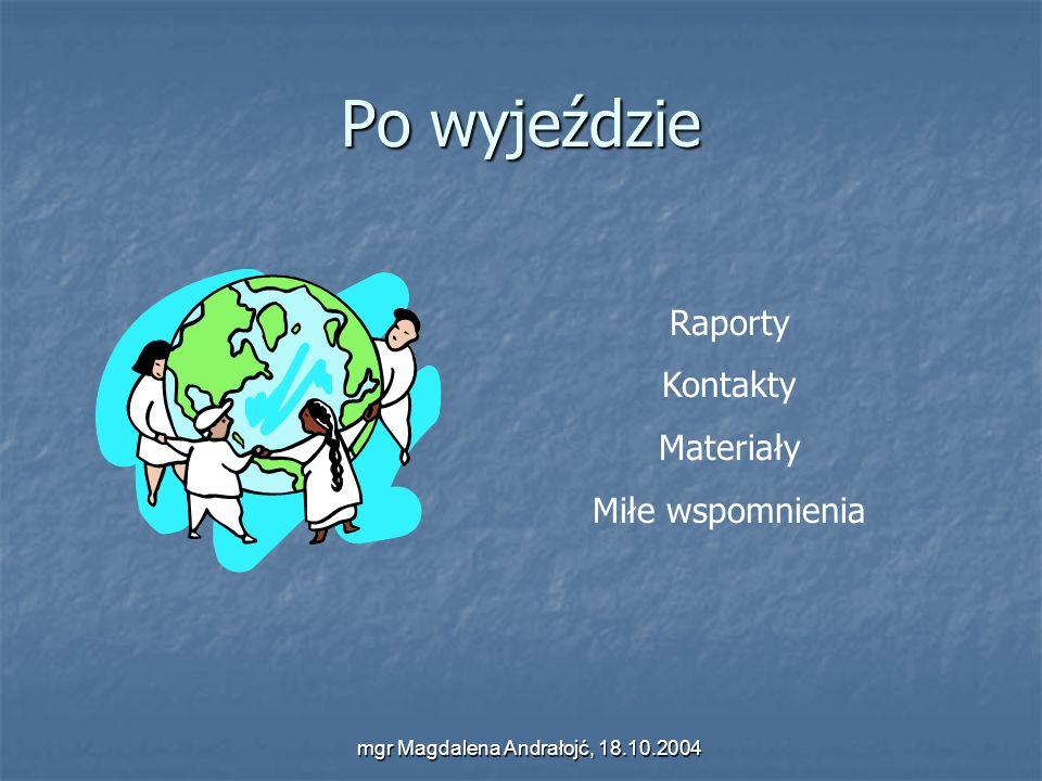 mgr Magdalena Andrałojć, 18.10.2004 Po wyjeździe Raporty Kontakty Materiały Miłe wspomnienia