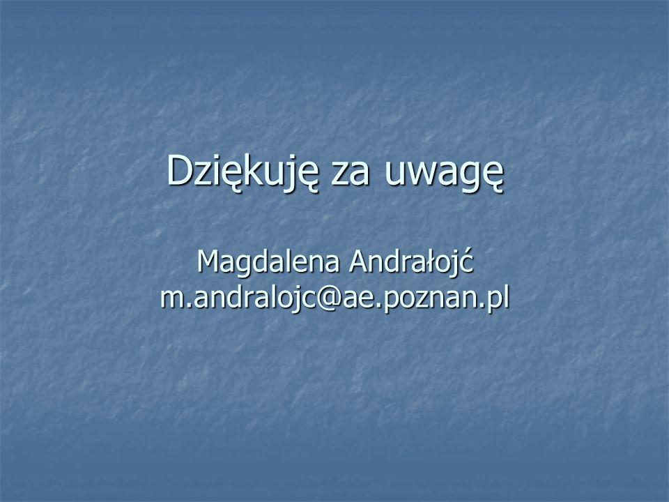 Dziękuję za uwagę Magdalena Andrałojć m.andralojc@ae.poznan.pl