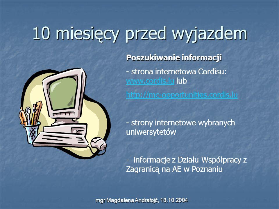 mgr Magdalena Andrałojć, 18.10.2004 10 miesięcy przed wyjazdem Poszukiwanie informacji - strona internetowa Cordisu: www.cordis.lu lub www.cordis.lu h