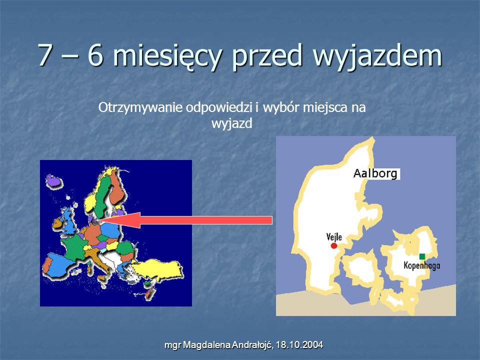 mgr Magdalena Andrałojć, 18.10.2004 7 – 6 miesięcy przed wyjazdem Otrzymywanie odpowiedzi i wybór miejsca na wyjazd