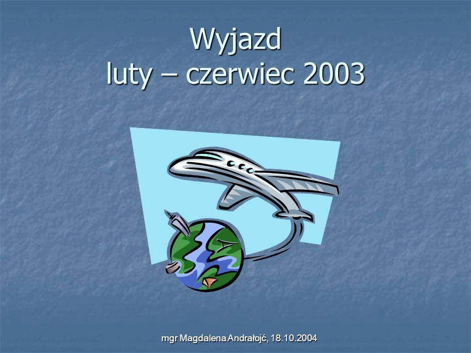 mgr Magdalena Andrałojć, 18.10.2004 Wyjazd luty – czerwiec 2003