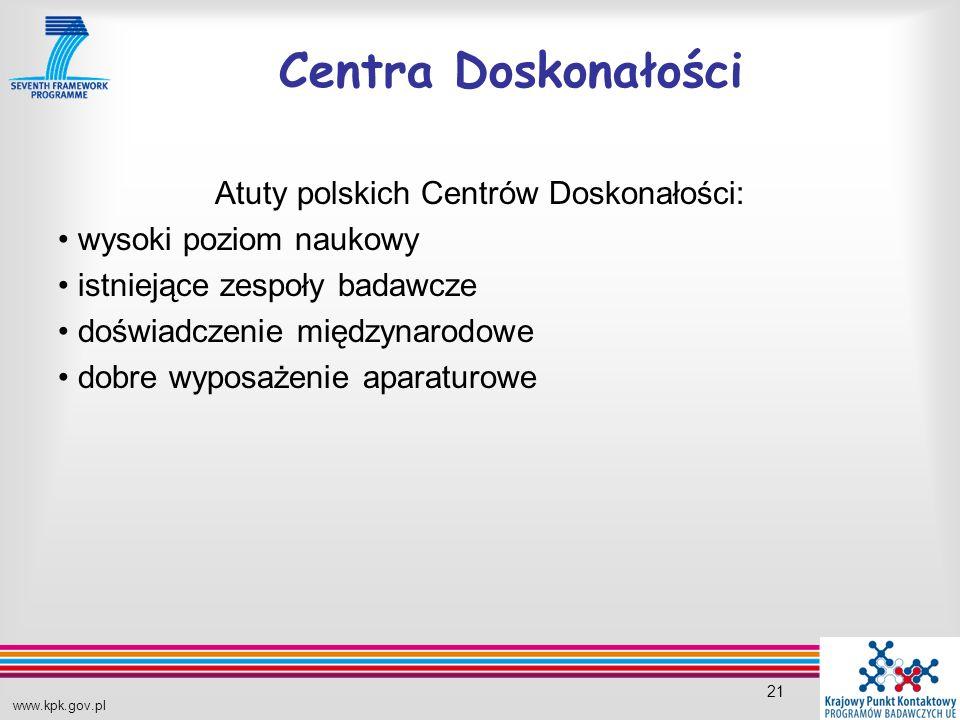 www.kpk.gov.pl 21 Centra Doskonałości Atuty polskich Centrów Doskonałości: wysoki poziom naukowy istniejące zespoły badawcze doświadczenie międzynarodowe dobre wyposażenie aparaturowe