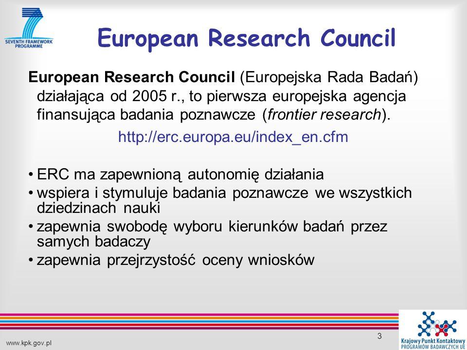 www.kpk.gov.pl 3 European Research Council European Research Council (Europejska Rada Badań) działająca od 2005 r., to pierwsza europejska agencja finansująca badania poznawcze (frontier research).