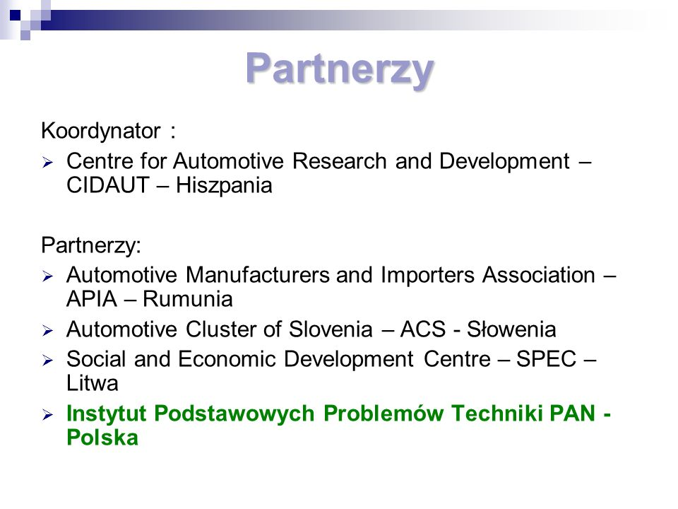 Partnerzy Koordynator : Centre for Automotive Research and Development – CIDAUT – Hiszpania Partnerzy: Automotive Manufacturers and Importers Associat