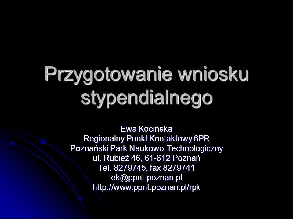 Przygotowanie wniosku stypendialnego Ewa Kocińska Regionalny Punkt Kontaktowy 6PR Poznański Park Naukowo-Technologiczny ul. Rubież 46, 61-612 Poznań T