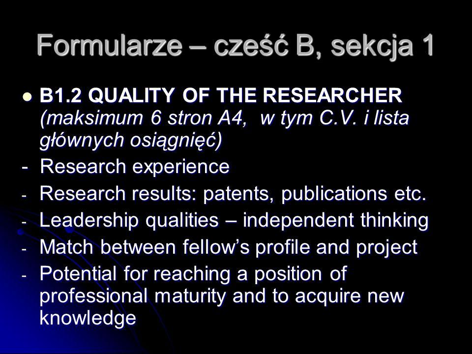 Formularze – cześć B, sekcja 1 B1.2 QUALITY OF THE RESEARCHER (maksimum 6 stron A4, w tym C.V. i lista głównych osiągnięć) B1.2 QUALITY OF THE RESEARC