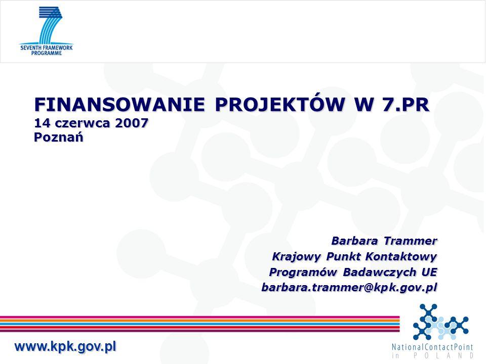 www.kpk.gov.pl FINANSOWANIE PROJEKTÓW W 7.PR 14 czerwca 2007 Poznań Barbara Trammer Barbara Trammer Krajowy Punkt Kontaktowy Programów Badawczych UE b